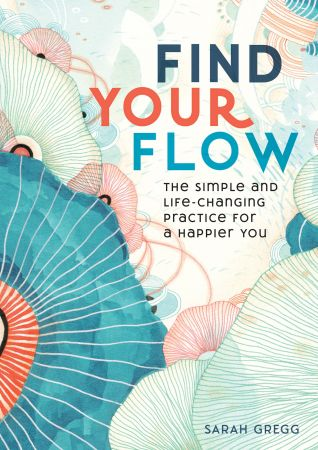 Find Your Flow: The Simple and Life Changing Practice for a Happier You