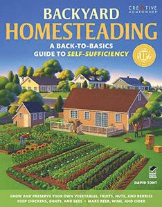 Backyard Homesteading: A Back to Basics Guide to Self Sufficiency (Creative Homeowner)