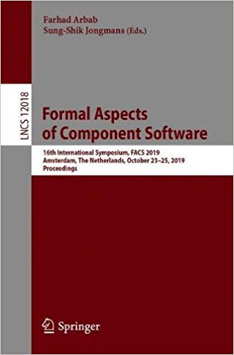 Formal Aspects of Component Software: 16th International Conference, FACS 2019, Amsterdam, The Netherlands, October 23-2