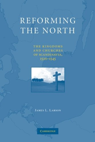 Reforming the North: The Kingdoms and Churches of Scandinavia, 1520 1545
