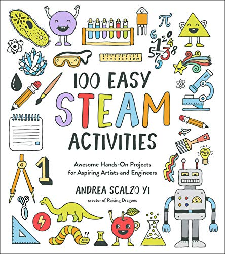 100 Easy STEAM Activities: Awesome Hands On Projects for Aspiring Artists and Engineers