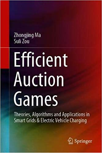 Efficient Auction Games: Theories, Algorithms and Applications in Smart Grids & Electric Vehicle Charging
