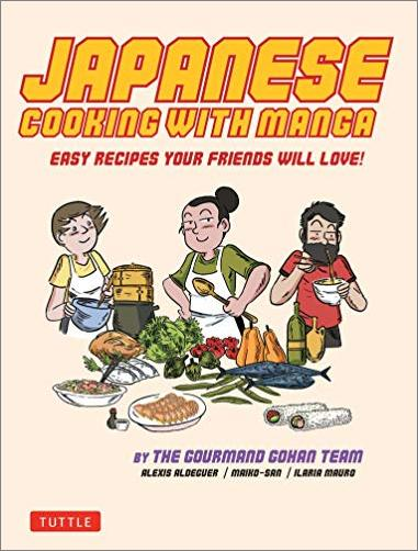 Japanese Cooking with Manga: 59 Easy Recipes Your Friends will Love!