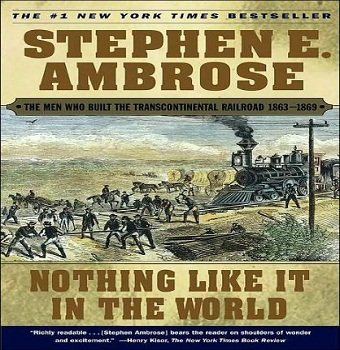 Stephen E. Ambrose Nothing Like It in the World