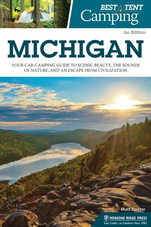 Michigan: Your Car-Camping Guide to Scenic Beauty, the Sounds of Nature, and an Escape from Civilization, 3rd Edition