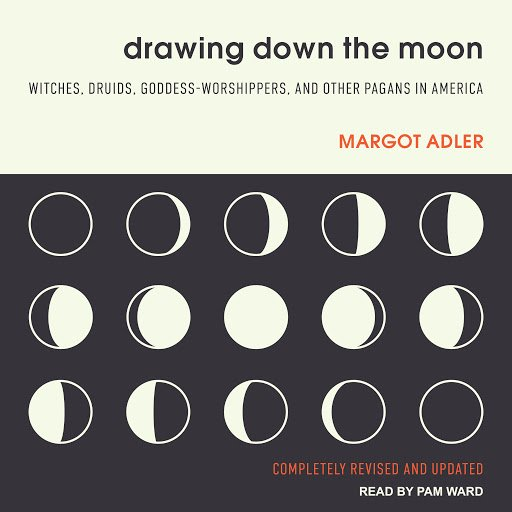Drawing Down the Moon: Witches, Druids, Goddess Worshippers, and Other Pagans in America[Audiobook]