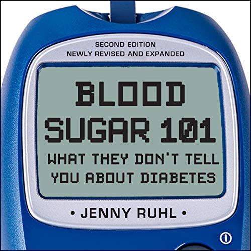 Blood Sugar 101: What They Don't Tell You About Diabetes (Audiobook)