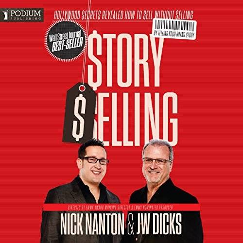 StorySelling: Hollywood Secrets Revealed: How to Sell Without Selling by Telling Your Brand Story [Audiobook]