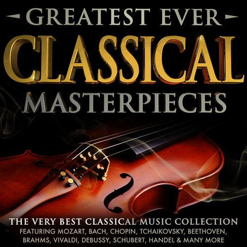 VA   Greatest Ever Classical Masterpieces   The Very Best Classical Music Collection (2015)