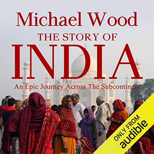 The Story of India by Michael Wood [Audiobook]