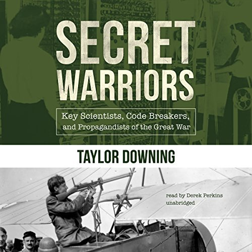 Secret Warriors: Key Scientists, Code Breakers, and Propagandists of the Great War [Audiobook]