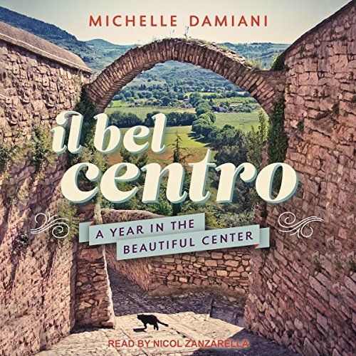 Il Bel Centro: A Year in the Beautiful Center[Audiobook]