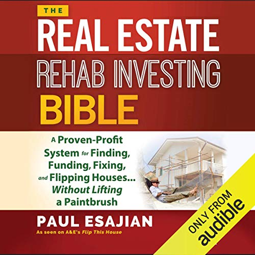 The Real Estate Rehab Investing Bible: A Proven Profit System for Finding, Funding, Fixing, and Flipping Houses [Audiobook]