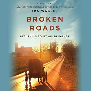 Broken Roads: Returning to My Amish Father [Audiobook]