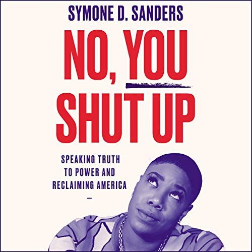 No, You Shut Up: Speaking Truth to Power and Reclaiming America [Audiobook]
