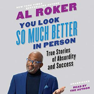 You Look So Much Better in Person: True Stories of Absurdity and Success [Audiobook]
