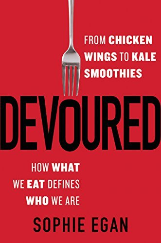 Devoured: From Chicken Wings to Kale Smoothies   How What We Eat Defines Who We Are[Audiobook]