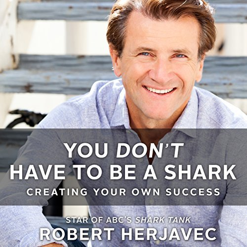 You Don't Have to Be a Shark: Creating Your Own Success [Audiobook]