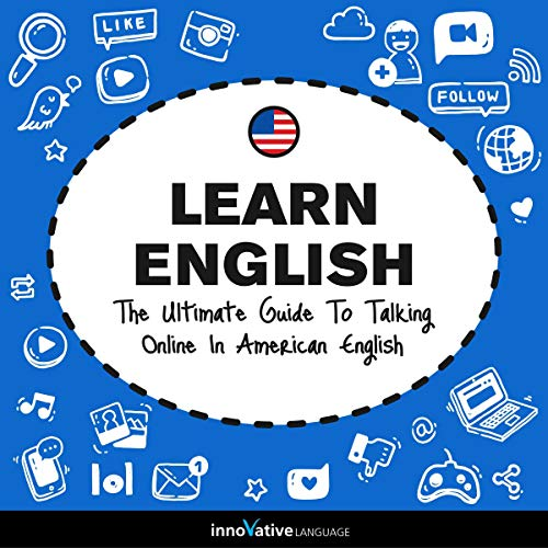 Learn English: The Ultimate Guide to Talking Online in American English [Audiobook]