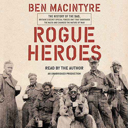 Rogue Heroes: The History of the SAS, Britain's Secret Special Forces Unit That Sabotaged the Nazis [Audiobook]