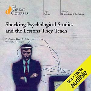 Shocking Psychological Studies and the Lessons They Teach [Audiobook]