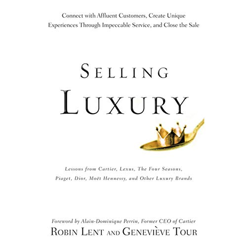Selling Luxury: Connect with Affluent Customers, Create Unique Experiences Through Impeccable Service, and Close the [Audiobook]