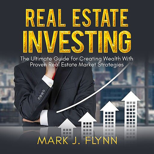 Real Estate Investing: The Ultimate Guide for Creating Wealth with Proven Real Estate Market Strategies (Audiobook)