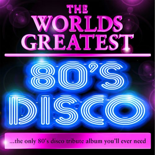 VA   World's Greatest 80's Disco   The Only 80's Disco Album You'll Ever Need (2010)