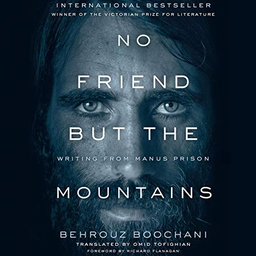 No Friend but the Mountains: Writing from Manus Prison [Audiobook]