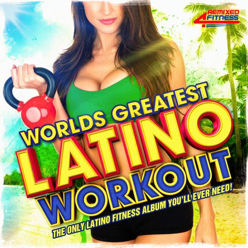VA   Worlds Greatest Latin Workout   The Only Latino Workout Album You'll Ever Need! (2015)