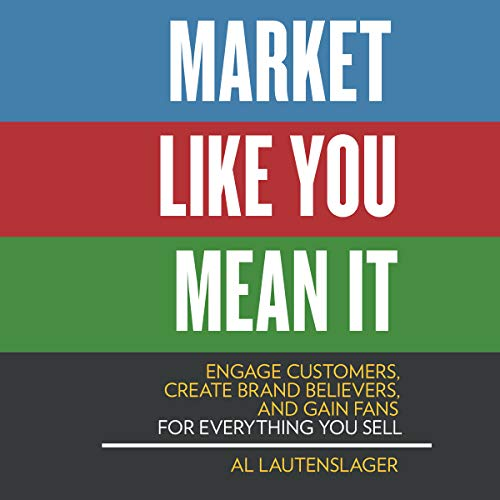 Market Like You Mean It: Engage Customers, Create Brand Believers, and Gain Fans for Everything You Sell [Audiobook]