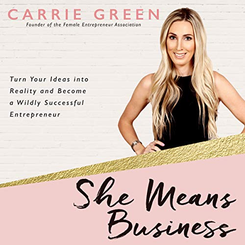 She Means Business: Turn Your Ideas into Reality and Become a Wildly Successful Entrepreneur [Audiobook]