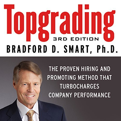 Topgrading, 3rd Edition: The Proven Hiring and Promoting Method That Turbocharges Company Performance [Audiobook]