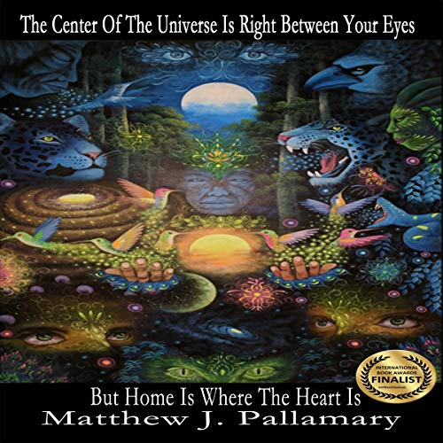 The Center of the Universe Is Right Between Your Eyes But Home Is Where the Heart Is [Audiobook]