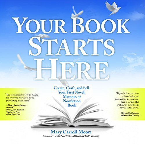 Your Book Starts Here: Create, Craft, and Sell Your First Novel, Memoir, or Nonfiction Book [Audiobook]
