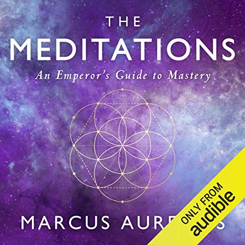The Meditations: An Emperor's Guide to Mastery [Audiobook]