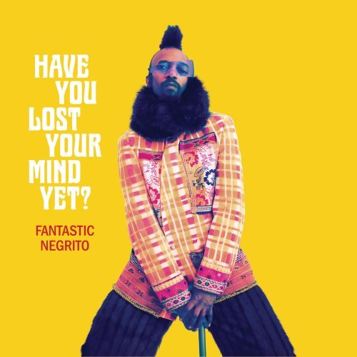Fantastic Negrito   Have You Lost Your Mind yet (2020) Mp3