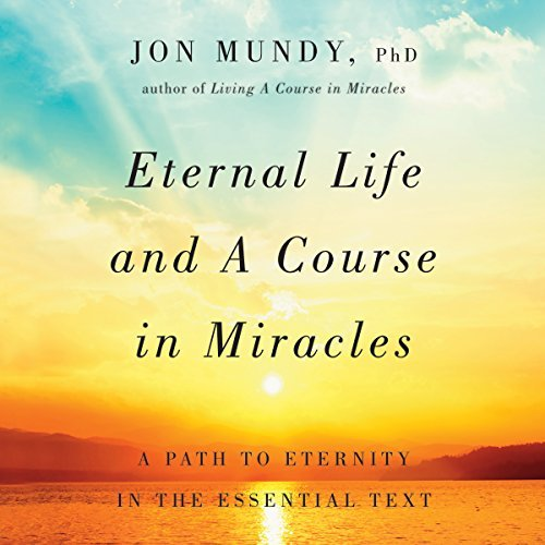 Eternal Life and A Course in Miracles: A Path to Eternity in the Essential Text [Audiobook]