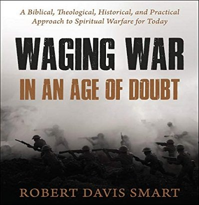Waging War in an Age of Doubt: A Biblical, Theological, Historical, and Practical Approach to Spiritual Warfare for [Audiobook]