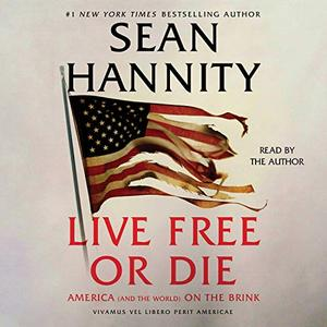 Live Free or Die: America (and the World) on the Brink [Audiobook]