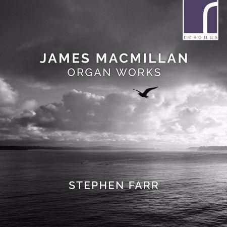 Stephen Farr   James MacMillan: Organ Works (2020)