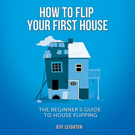 How to Flip Your First House: The Beginner's Guide to House Flipping (Audiobook)