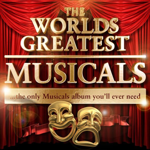 VA   Worlds Greatest Musicals   The Only Musicals Album You'll Ever Need by Musical All Star Cast (2010)