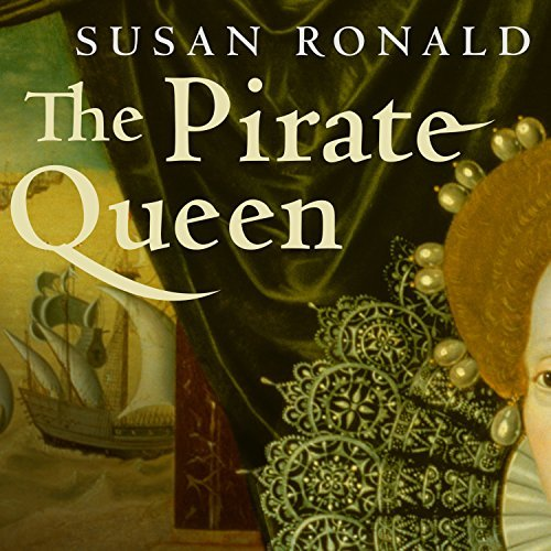 The Pirate Queen: Queen Elizabeth I, Her Pirate Adventurers, and the Dawn of Empire [Audiobook]
