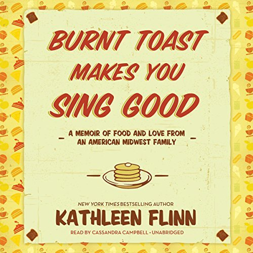 Burnt Toast Makes You Sing Good: A Memoir of Food and Love from an American Midwest Family [Audiobook]