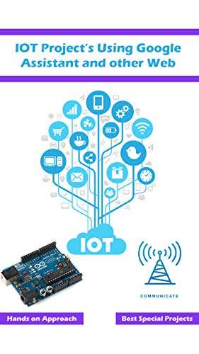 IOT Project's Using Google Assistant and other Web Technology : Best approach using the web based technology