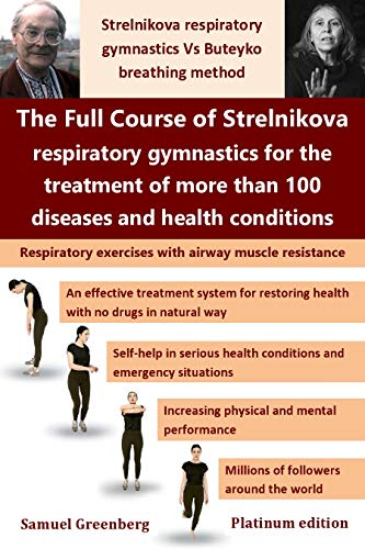 The Full Course of Strelnikova respiratory gymnastics for the treatment of more than 100 diseases and health conditions
