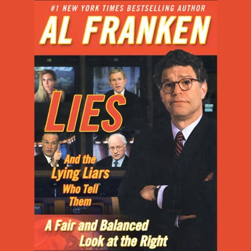 Lies and the Lying Liars Who Tell Them: A Fair and Balanced Look at the Right [Audiobook]