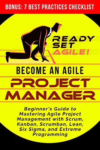 Become an Agile Project Manager: Beginner's Guide to Mastering Agile Project Management with Scrum, Kanban, Lean, Six Sigma