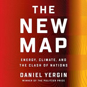 The New Map: Energy, Climate, and the Clash of Nations [Audiobook]